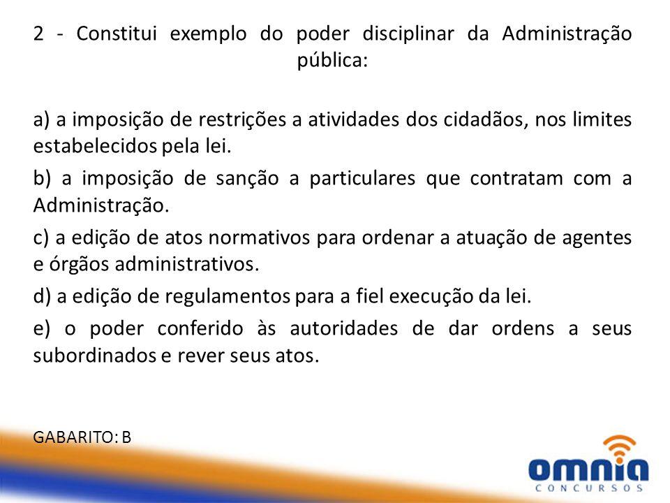 2 - Constitui exemplo do poder disciplinar da Administração pública: a) a imposição de restrições a atividades dos cidadãos, nos limites estabelecidos