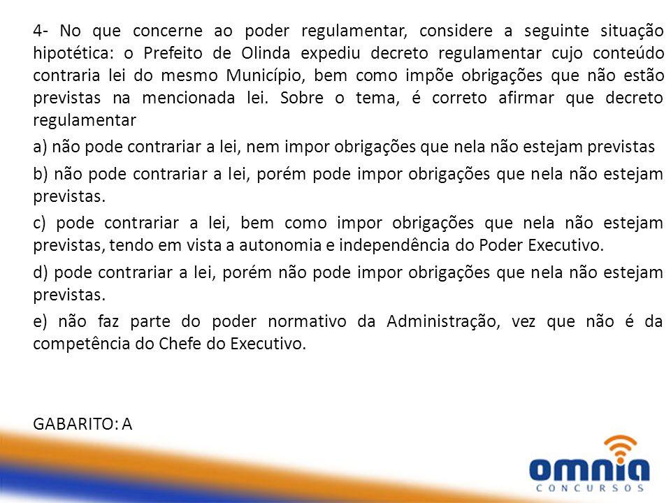 4- No que concerne ao poder regulamentar, considere a seguinte situação hipotética: o Prefeito de Olinda expediu decreto regulamentar cujo conteúdo co