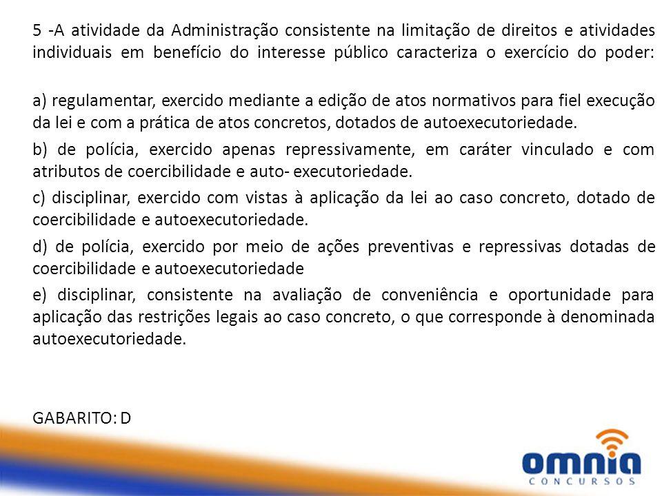 5 -A atividade da Administração consistente na limitação de direitos e atividades individuais em benefício do interesse público caracteriza o exercíci
