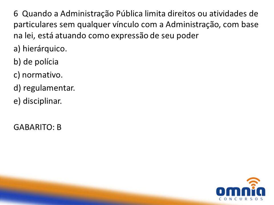 6 Quando a Administração Pública limita direitos ou atividades de particulares sem qualquer vínculo com a Administração, com base na lei, está atuando