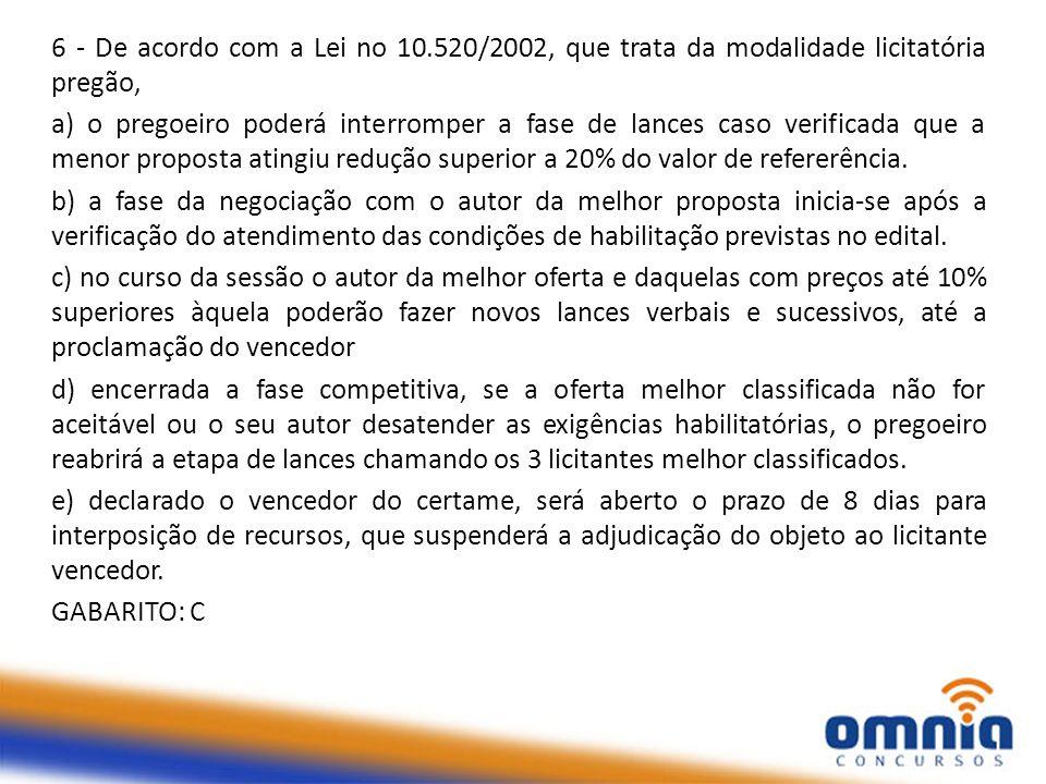 6 - De acordo com a Lei no 10.520/2002, que trata da modalidade licitatória pregão, a) o pregoeiro poderá interromper a fase de lances caso verificada