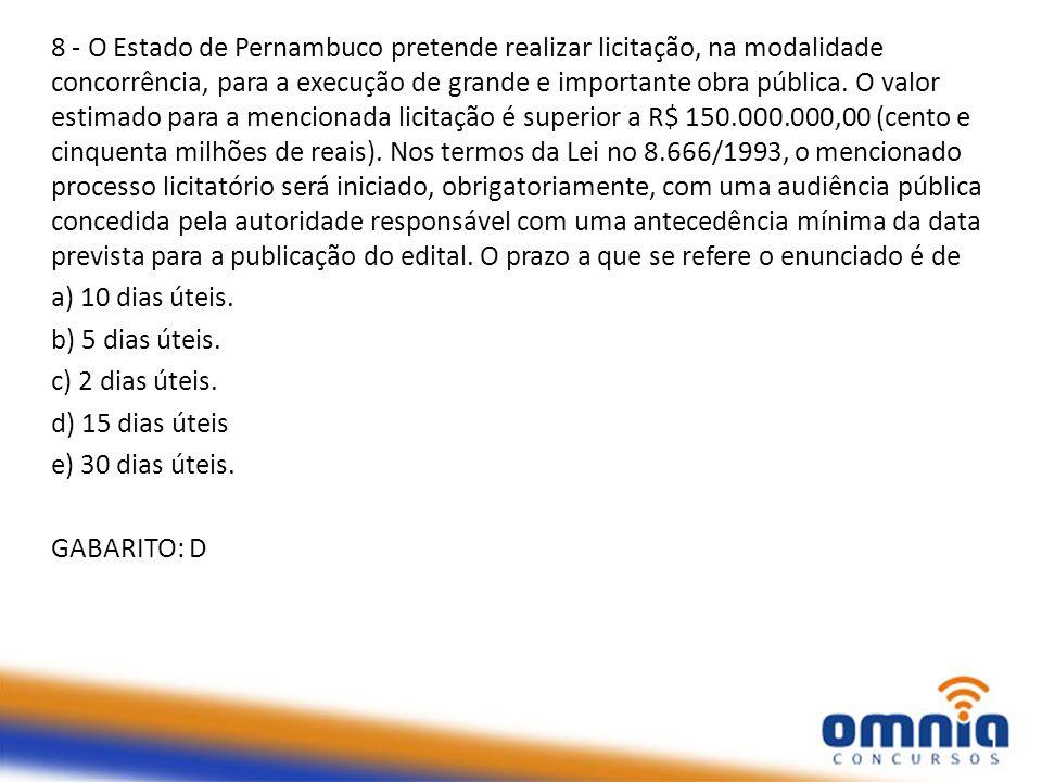 8 - O Estado de Pernambuco pretende realizar licitação, na modalidade concorrência, para a execução de grande e importante obra pública. O valor estim