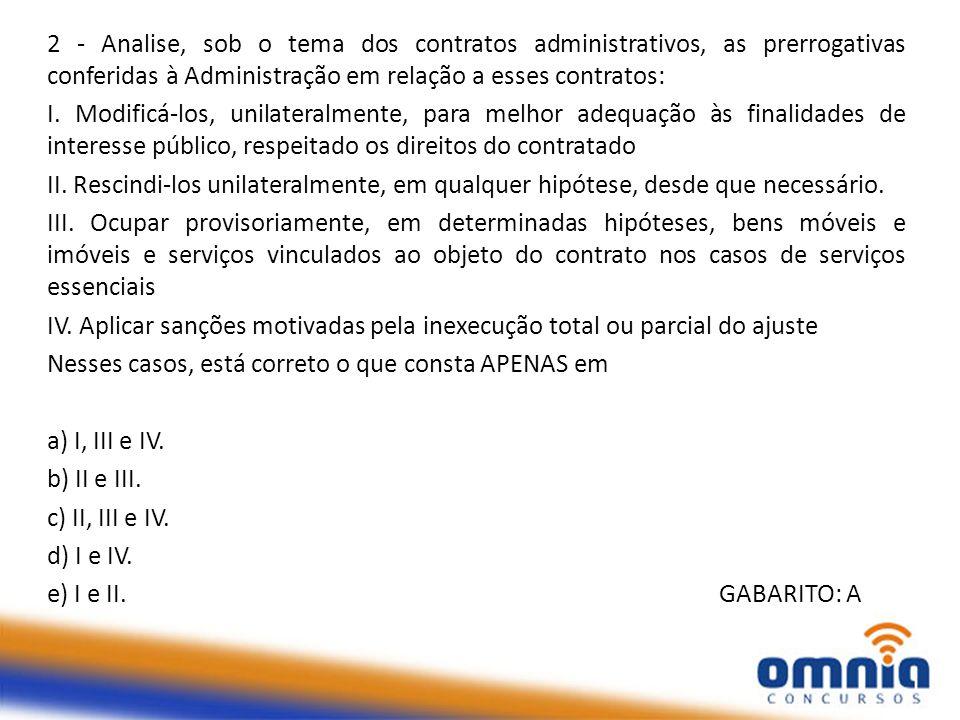 2 - Analise, sob o tema dos contratos administrativos, as prerrogativas conferidas à Administração em relação a esses contratos: I. Modificá-los, unil
