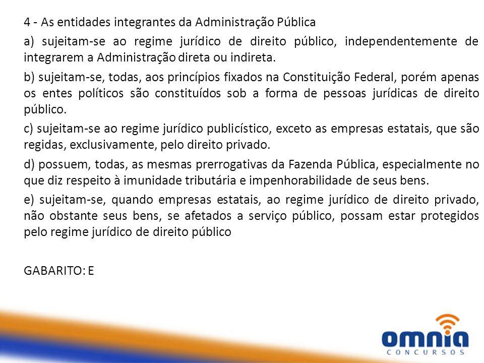 4 - As entidades integrantes da Administração Pública a) sujeitam-se ao regime jurídico de direito público, independentemente de integrarem a Administ