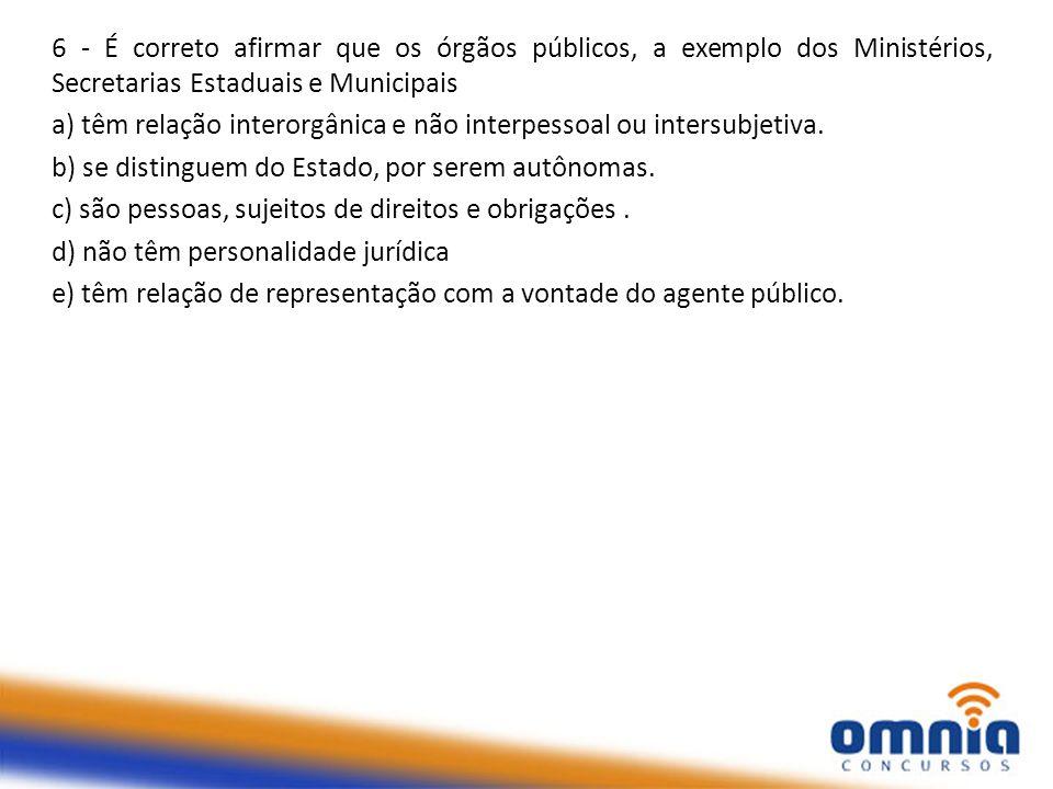 6 - É correto afirmar que os órgãos públicos, a exemplo dos Ministérios, Secretarias Estaduais e Municipais a) têm relação interorgânica e não interpe