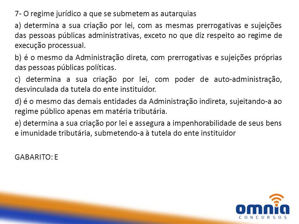 7- O regime jurídico a que se submetem as autarquias a) determina a sua criação por lei, com as mesmas prerrogativas e sujeições das pessoas públicas