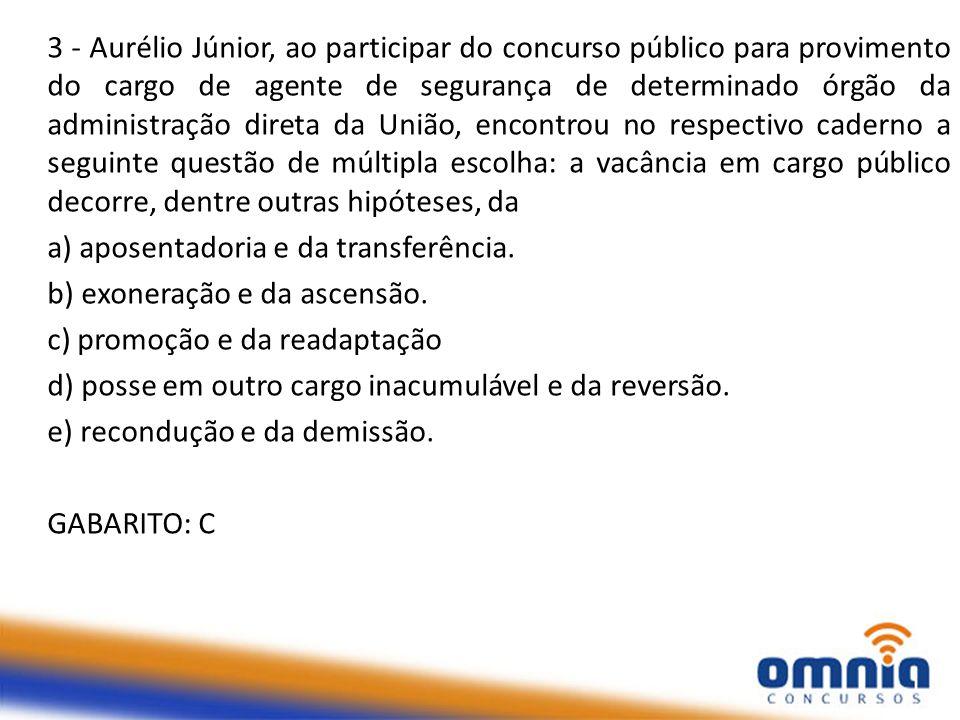 3 - Aurélio Júnior, ao participar do concurso público para provimento do cargo de agente de segurança de determinado órgão da administração direta da