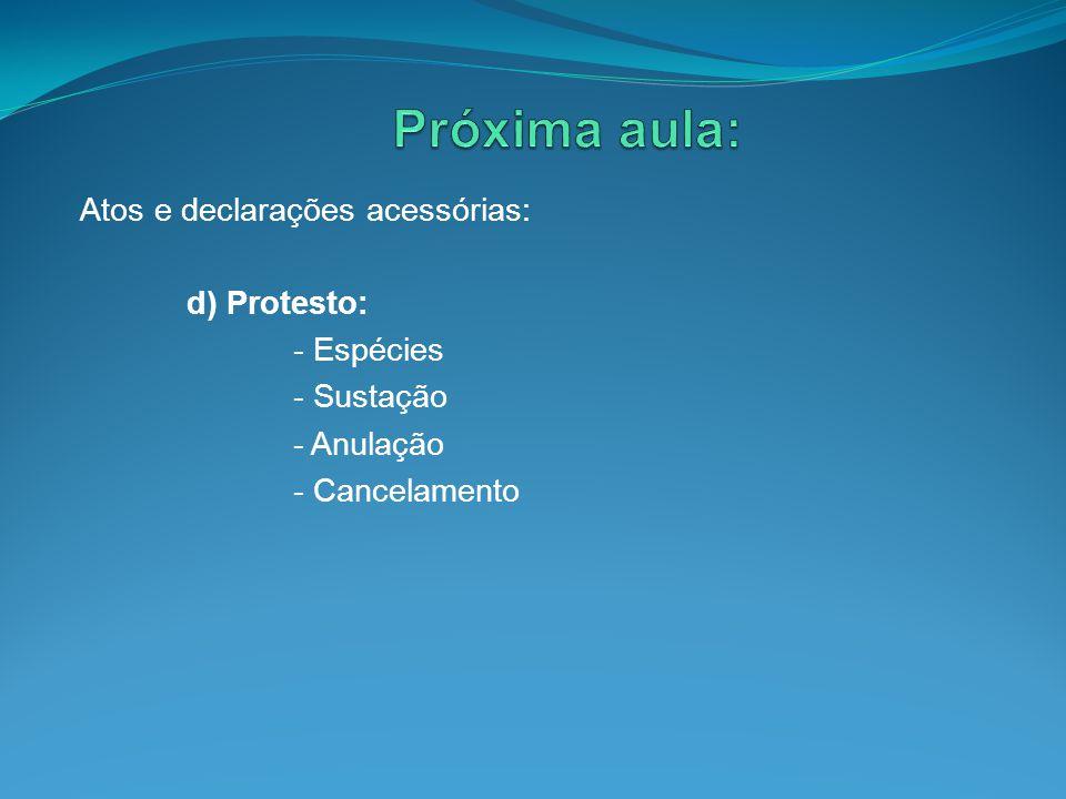 Atos e declarações acessórias: d) Protesto: - Espécies - Sustação - Anulação - Cancelamento