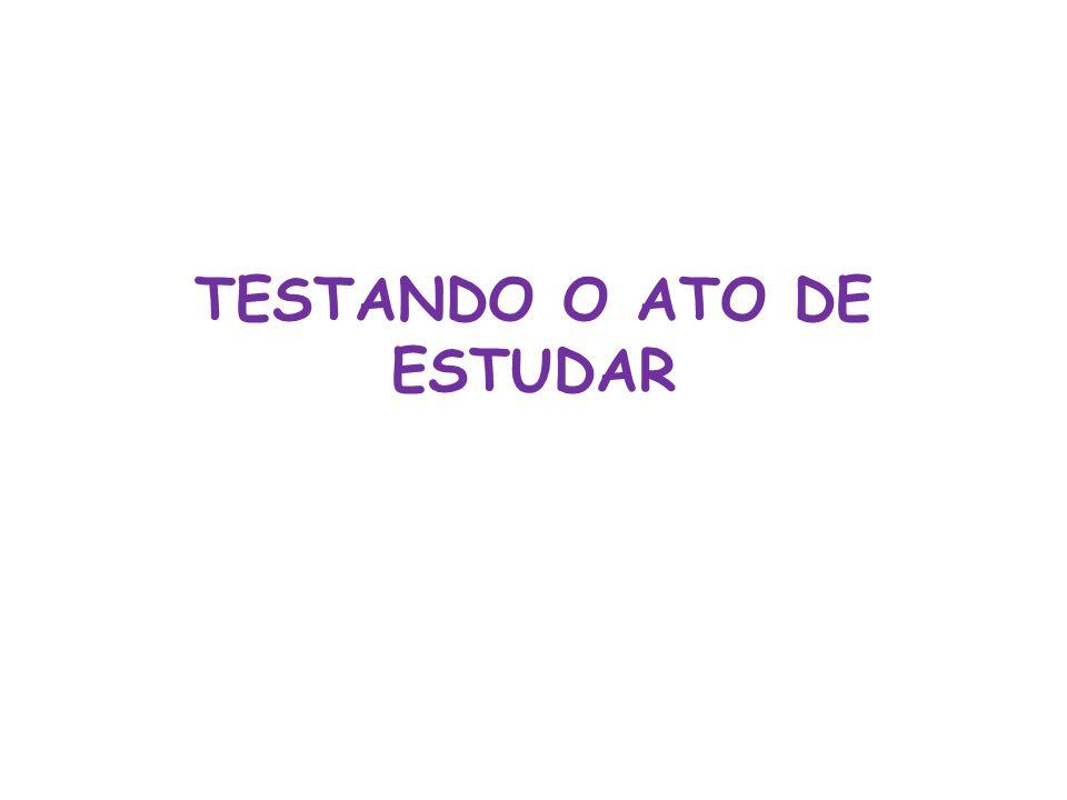 TESTANDO O ATO DE ESTUDAR