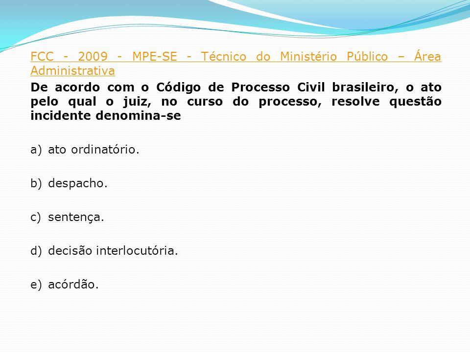 FCC - 2009 - MPE-SE - Técnico do Ministério Público – Área Administrativa De acordo com o Código de Processo Civil brasileiro, o ato pelo qual o juiz,