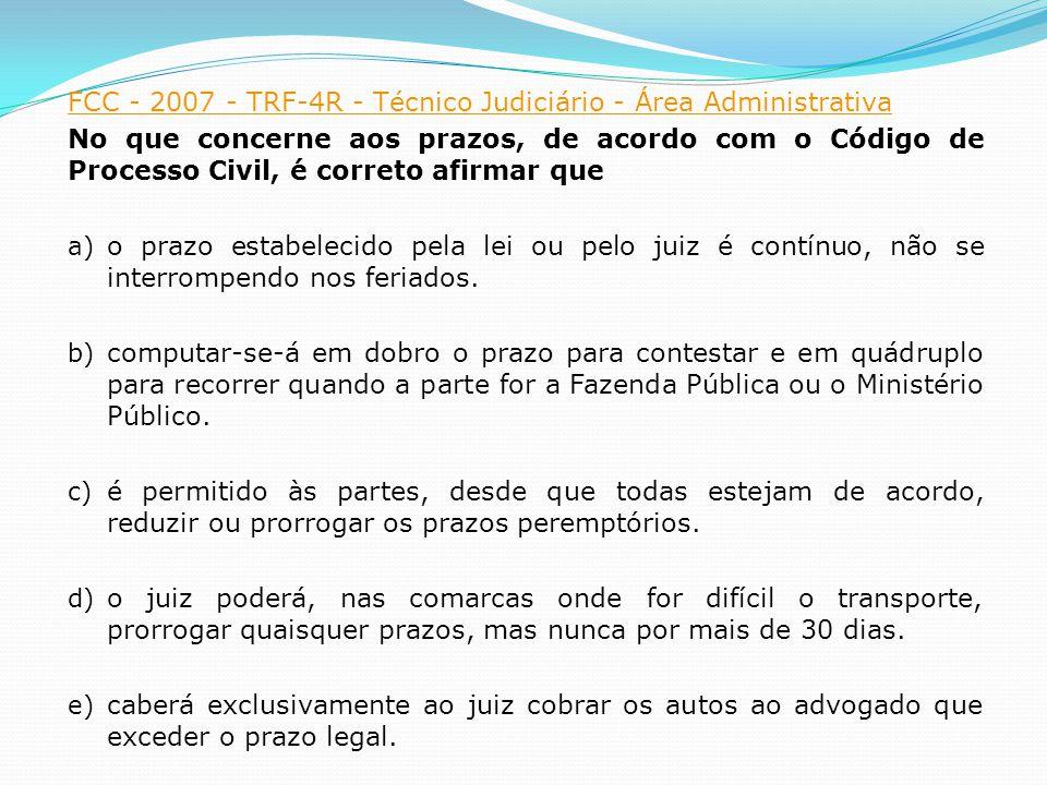 FCC - 2007 - TRF-4R - Técnico Judiciário - Área Administrativa No que concerne aos prazos, de acordo com o Código de Processo Civil, é correto afirmar