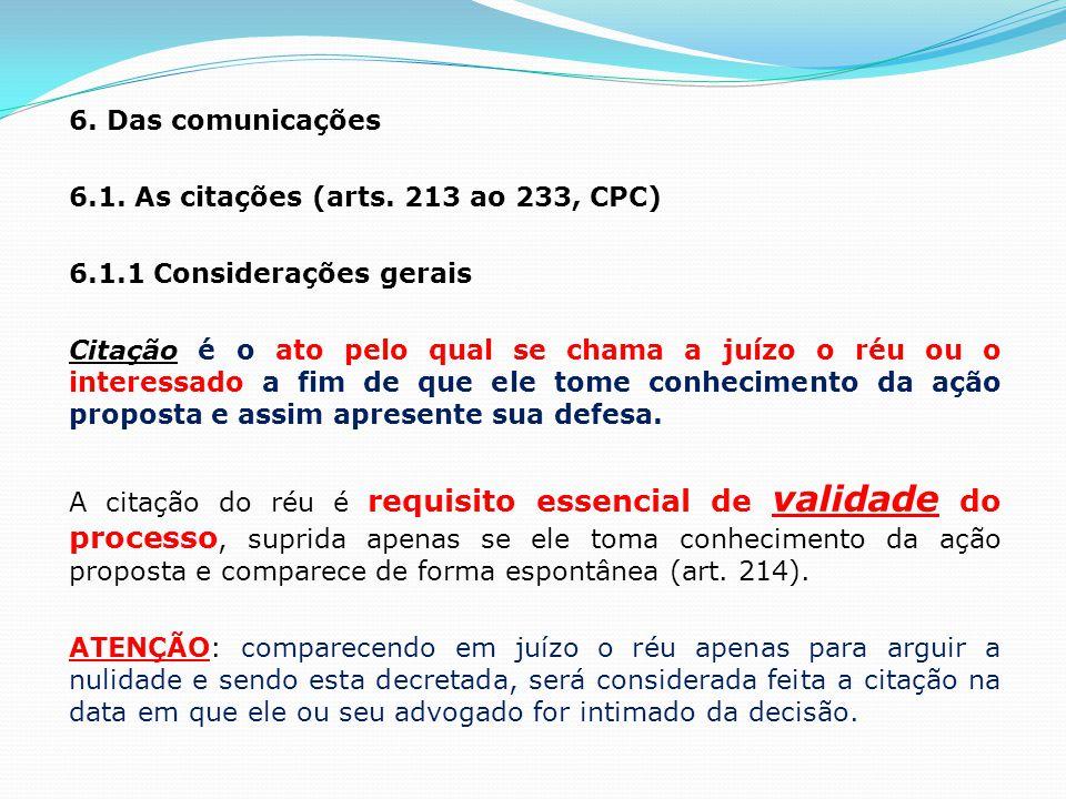 6. Das comunicações 6.1. As citações (arts. 213 ao 233, CPC) 6.1.1 Considerações gerais Citação é o ato pelo qual se chama a juízo o réu ou o interess