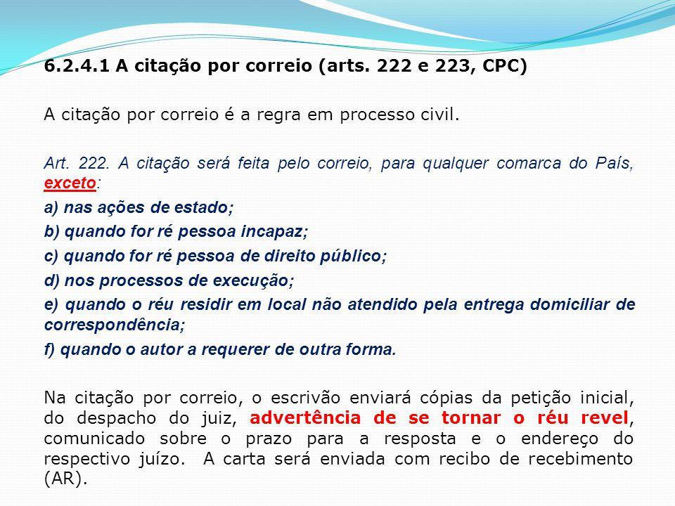 6.2.4.1 A citação por correio (arts. 222 e 223, CPC) A citação por correio é a regra em processo civil. Art. 222. A citação será feita pelo correio, p