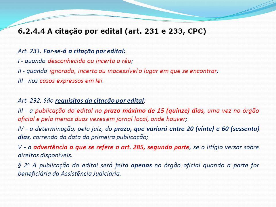 6.2.4.4 A citação por edital (art. 231 e 233, CPC) Art. 231. Far-se-á a citação por edital: I - quando desconhecido ou incerto o réu; II - quando igno