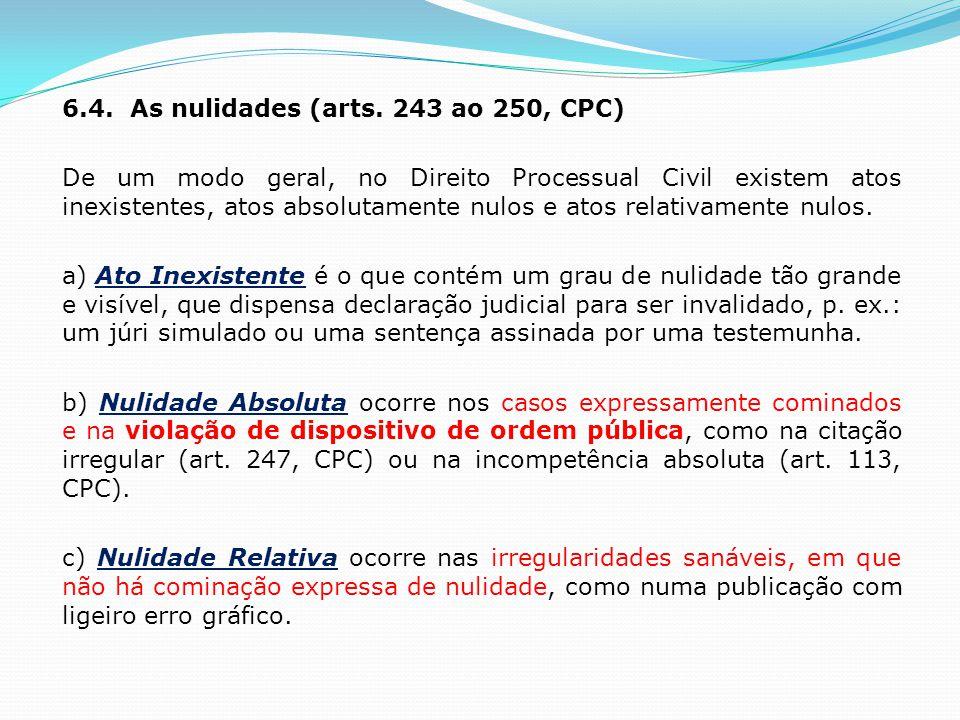6.4. As nulidades (arts. 243 ao 250, CPC) De um modo geral, no Direito Processual Civil existem atos inexistentes, atos absolutamente nulos e atos rel