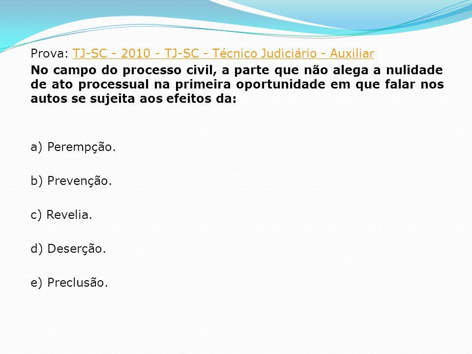 Prova: TJ-SC - 2010 - TJ-SC - Técnico Judiciário - AuxiliarTJ-SC - 2010 - TJ-SC - Técnico Judiciário - Auxiliar No campo do processo civil, a parte qu