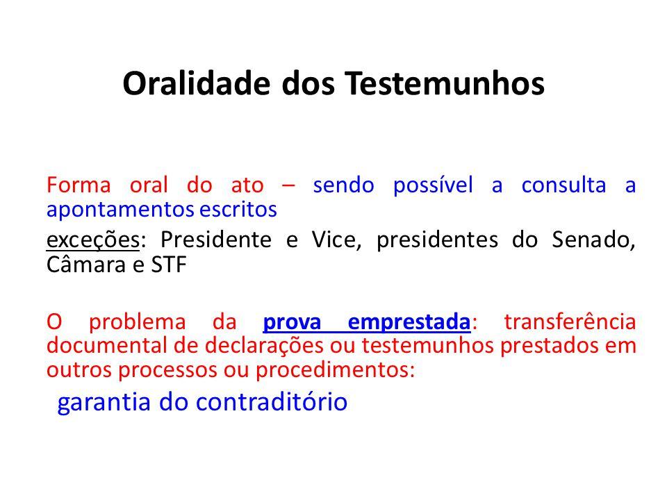 Oralidade dos Testemunhos Forma oral do ato – sendo possível a consulta a apontamentos escritos exceções: Presidente e Vice, presidentes do Senado, Câ