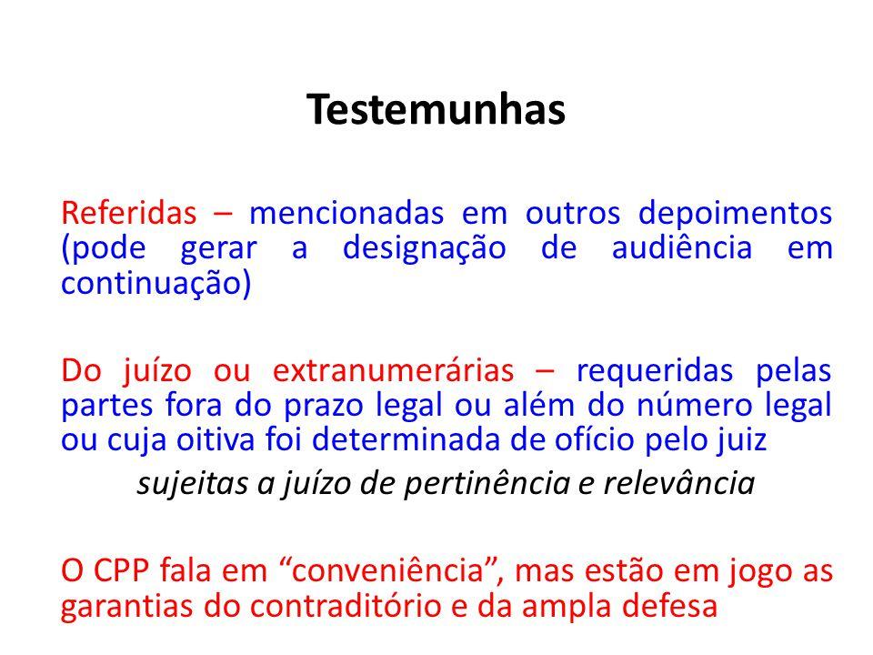 Testemunhas Referidas – mencionadas em outros depoimentos (pode gerar a designação de audiência em continuação) Do juízo ou extranumerárias – requerid