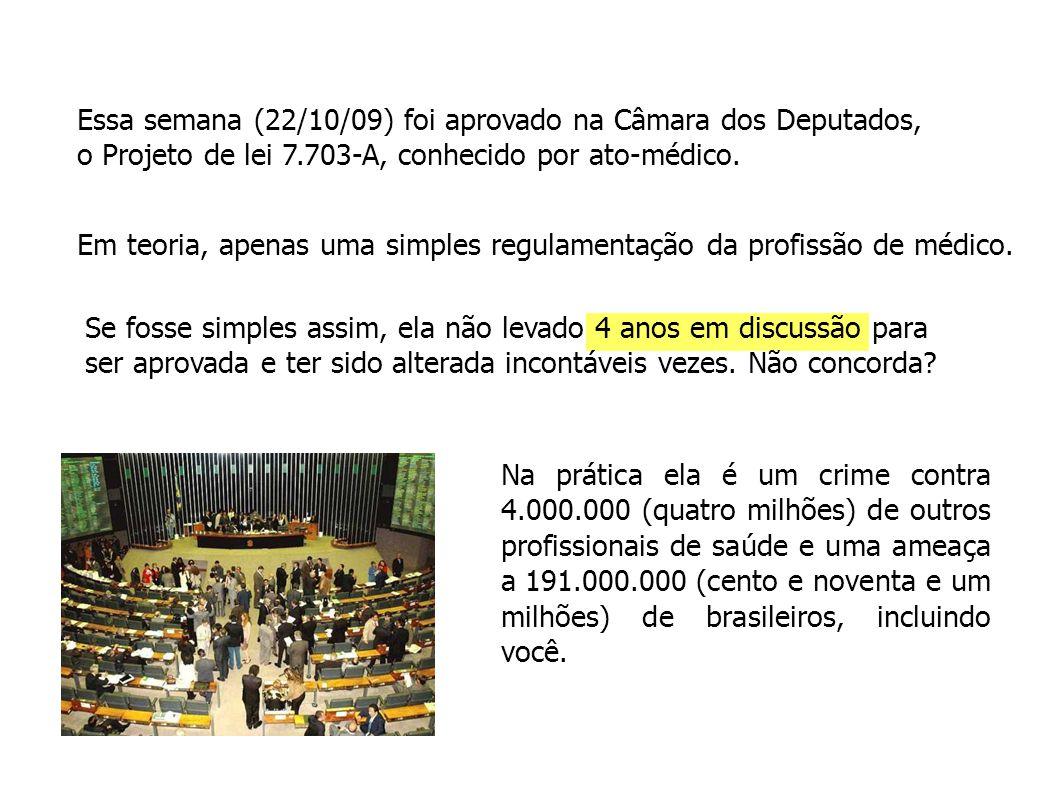 Essa semana (22/10/09) foi aprovado na Câmara dos Deputados, o Projeto de lei 7.703-A, conhecido por ato-médico.