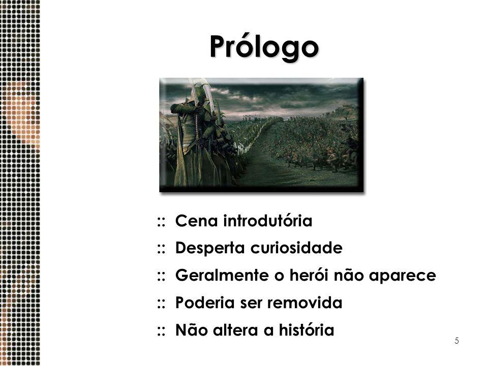 5 :: Cena introdutória :: Desperta curiosidade :: Geralmente o herói não aparece :: Poderia ser removida :: Não altera a história Prólogo
