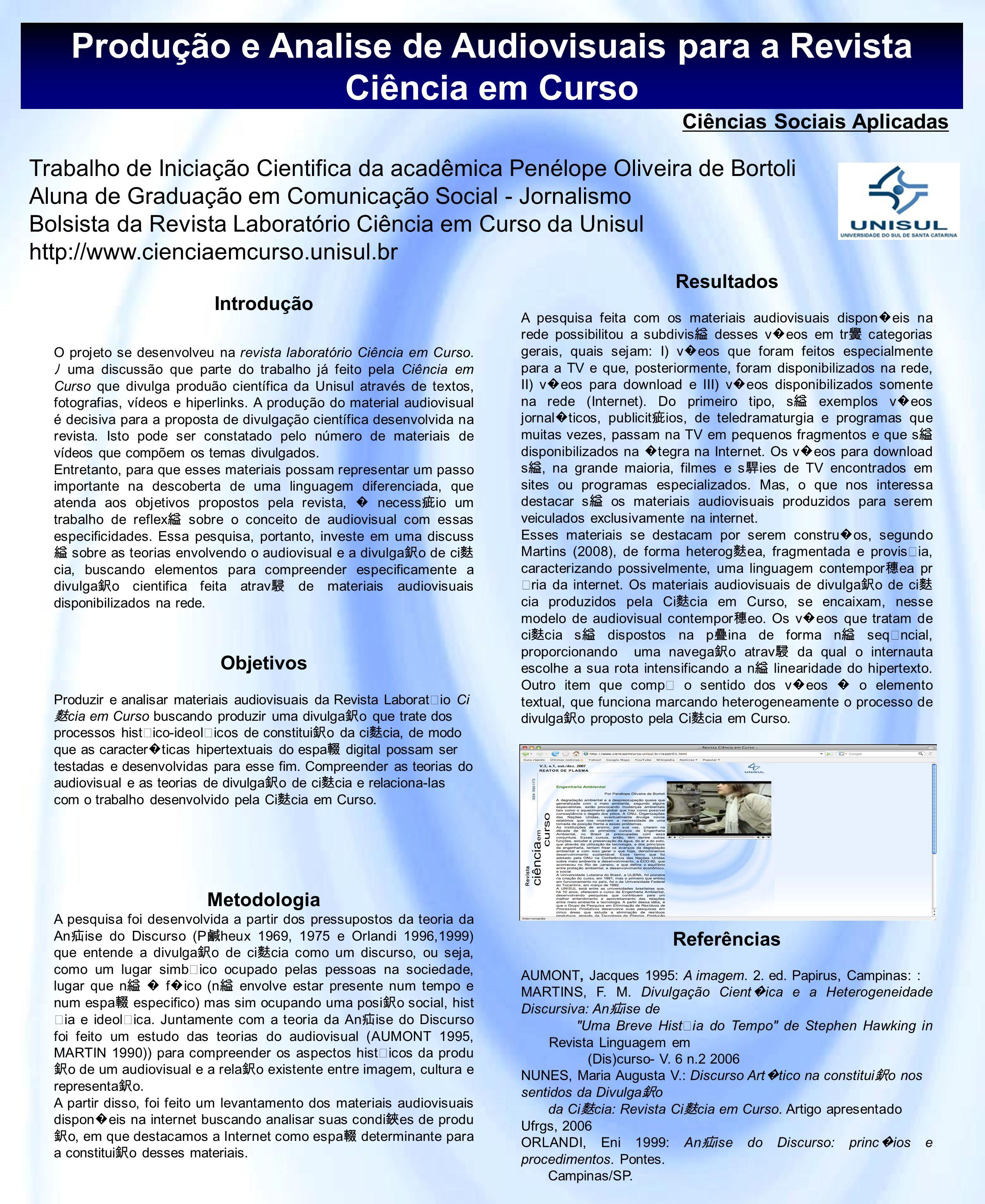 Produção e Analise de Audiovisuais para a Revista Ciência em Curso Trabalho de Iniciação Cientifica da acadêmica Penélope Oliveira de Bortoli Aluna de