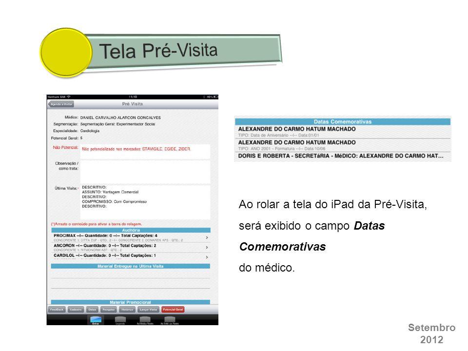 Setembro 2012 Ao rolar a tela do iPad da Pré-Visita, será exibido o campo Datas Comemorativas do médico.