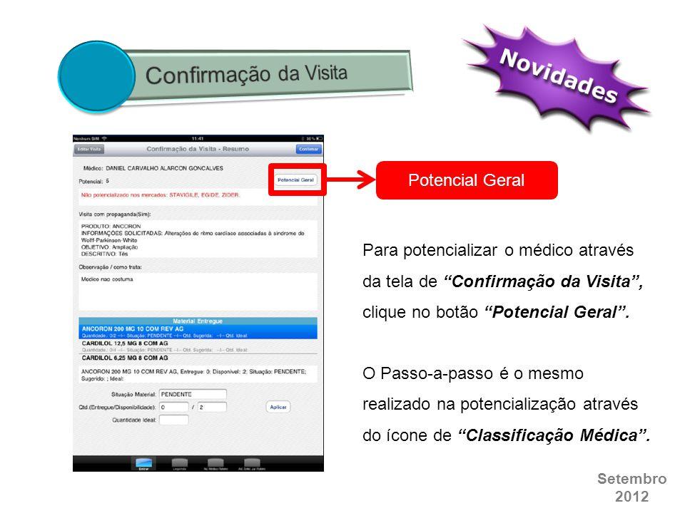 """Setembro 2012 Para potencializar o médico através da tela de """"Confirmação da Visita"""", clique no botão """"Potencial Geral"""". O Passo-a-passo é o mesmo rea"""