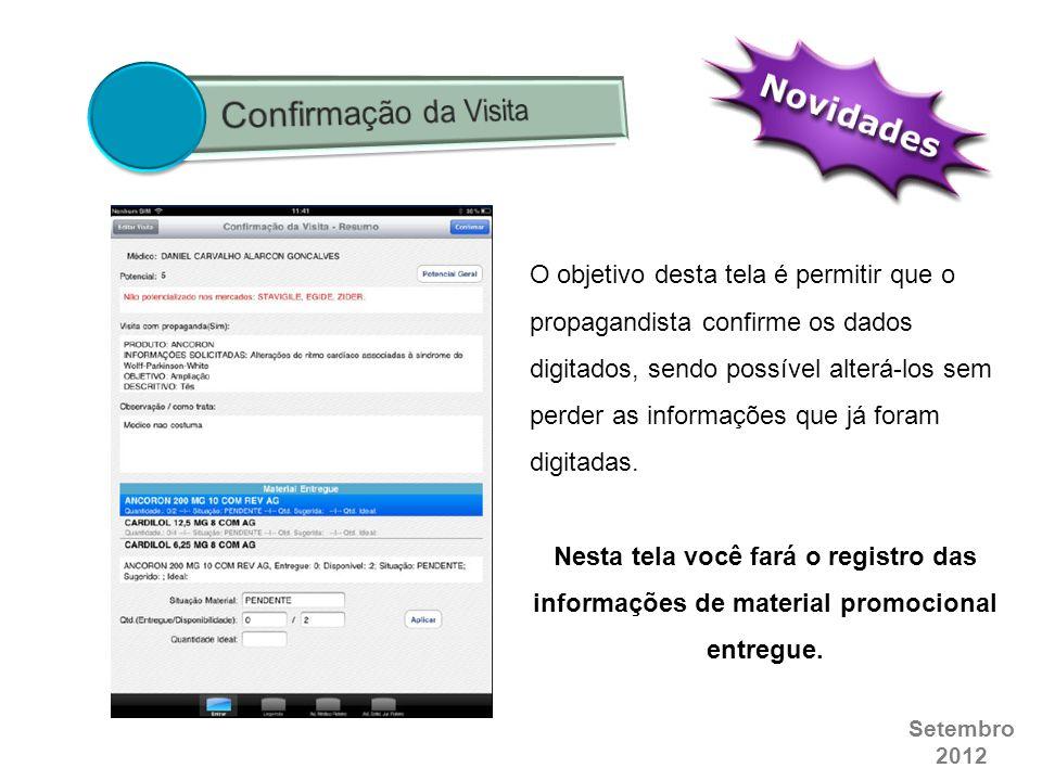 Setembro 2012 O objetivo desta tela é permitir que o propagandista confirme os dados digitados, sendo possível alterá-los sem perder as informações qu