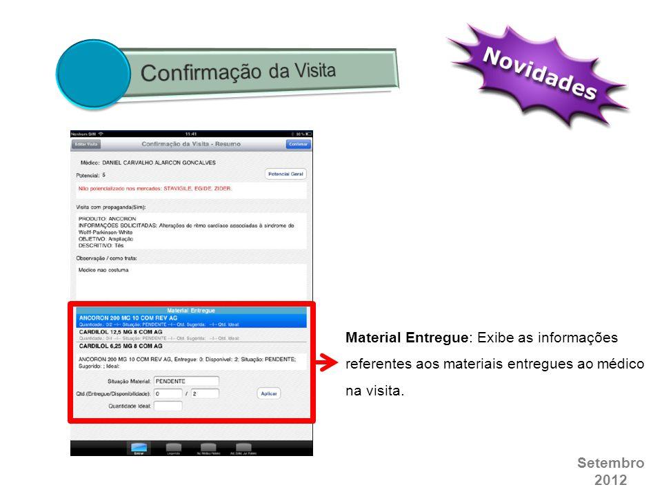 Setembro 2012 Material Entregue: Exibe as informações referentes aos materiais entregues ao médico na visita.
