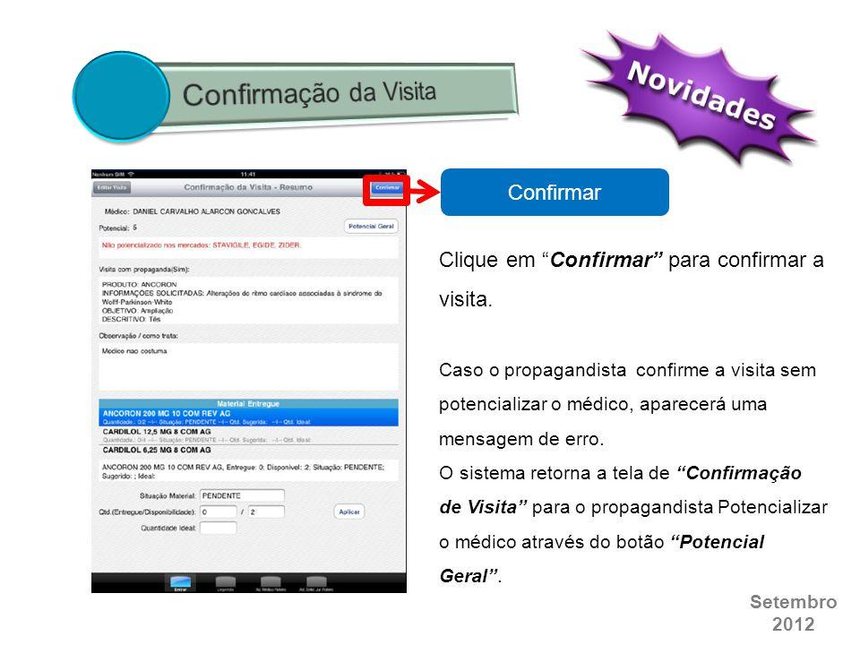 """Setembro 2012 Confirmar Clique em """"Confirmar"""" para confirmar a visita. Caso o propagandista confirme a visita sem potencializar o médico, aparecerá um"""