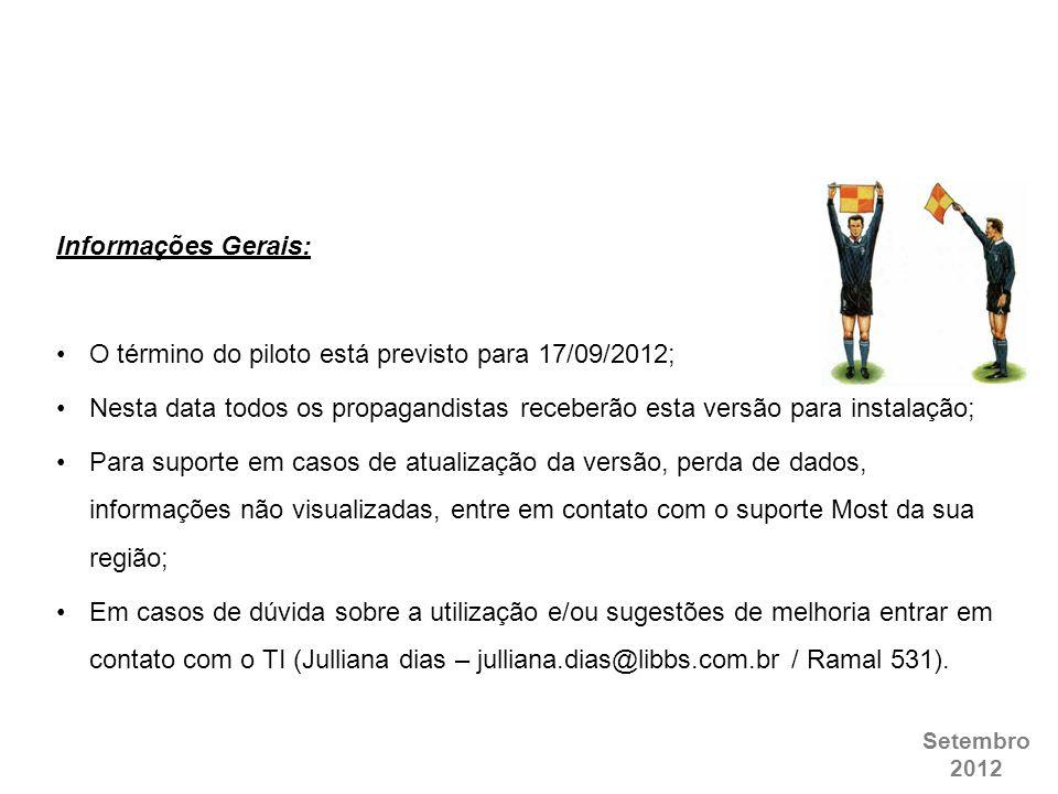 Setembro 2012 Informações Gerais: O término do piloto está previsto para 17/09/2012; Nesta data todos os propagandistas receberão esta versão para ins