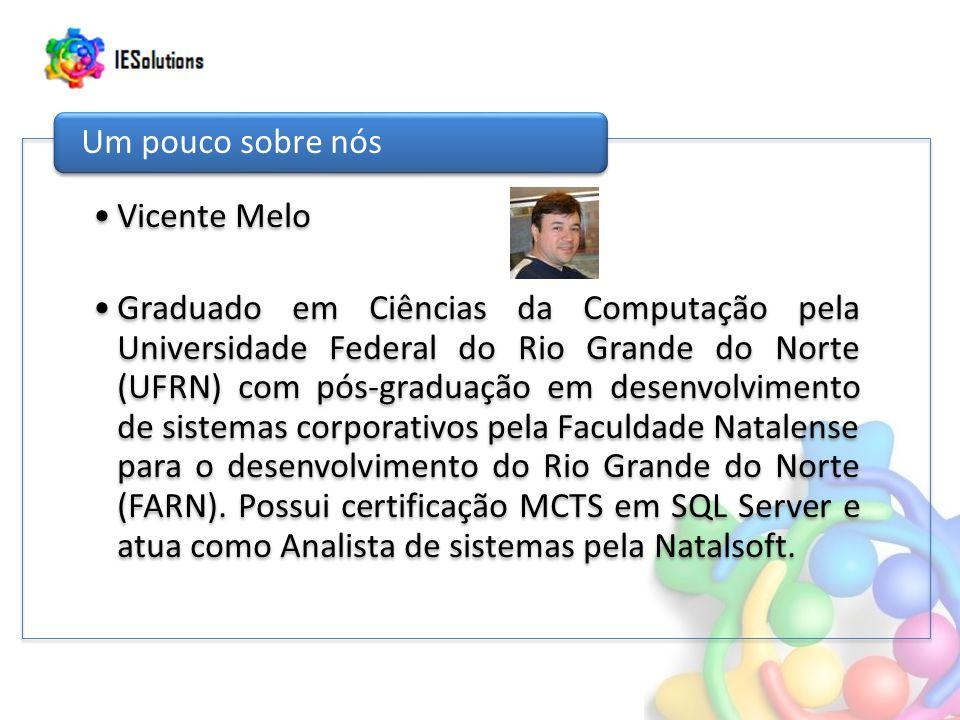 Vicente Melo Graduado em Ciências da Computação pela Universidade Federal do Rio Grande do Norte (UFRN) com pós-graduação em desenvolvimento de sistem