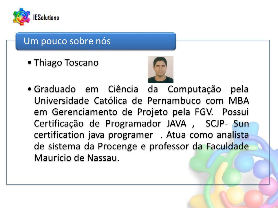 Thiago Toscano Graduado em Ciência da Computação pela Universidade Católica de Pernambuco com MBA em Gerenciamento de Projeto pela FGV. Possui Certifi