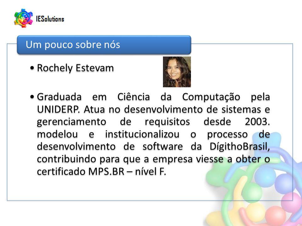Rochely Estevam Graduada em Ciência da Computação pela UNIDERP. Atua no desenvolvimento de sistemas e gerenciamento de requisitos desde 2003. modelou