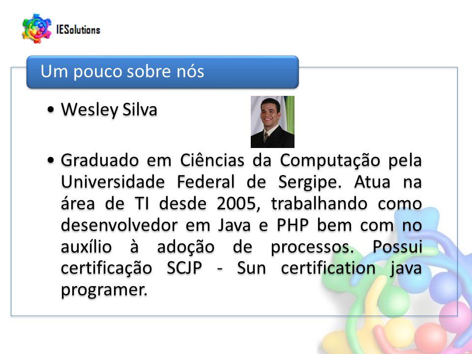 Wesley Silva Graduado em Ciências da Computação pela Universidade Federal de Sergipe. Atua na área de TI desde 2005, trabalhando como desenvolvedor em