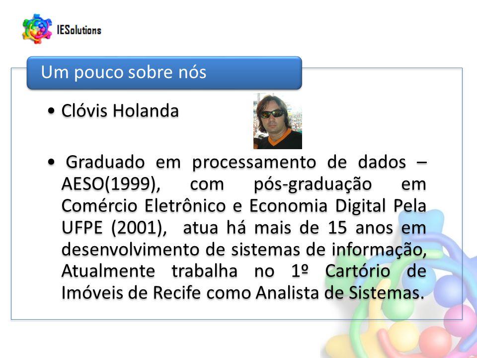 Clóvis Holanda Graduado em processamento de dados – AESO(1999), com pós-graduação em Comércio Eletrônico e Economia Digital Pela UFPE (2001), atua há
