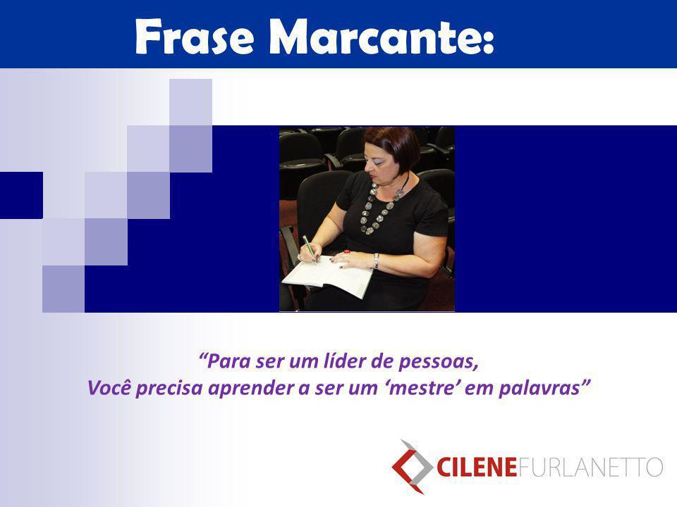 """""""Para ser um líder de pessoas, Você precisa aprender a ser um 'mestre' em palavras"""" Frase Marcante:"""