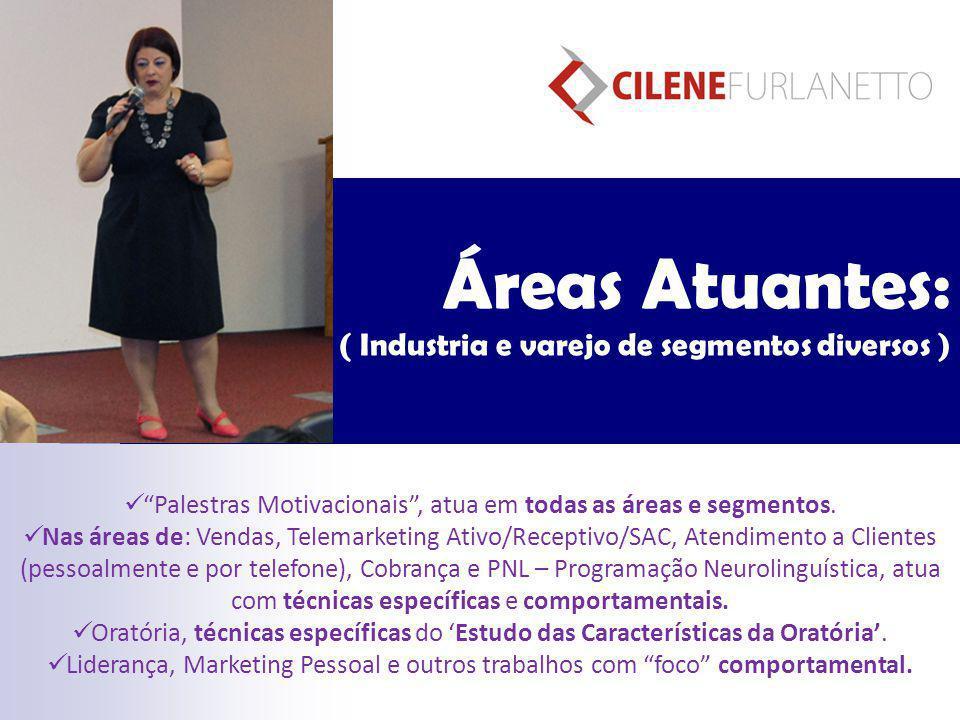 """Áreas Atuantes: ( Industria e varejo de segmentos diversos ) """"Palestras Motivacionais"""", atua em todas as áreas e segmentos. Nas áreas de: Vendas, Tele"""
