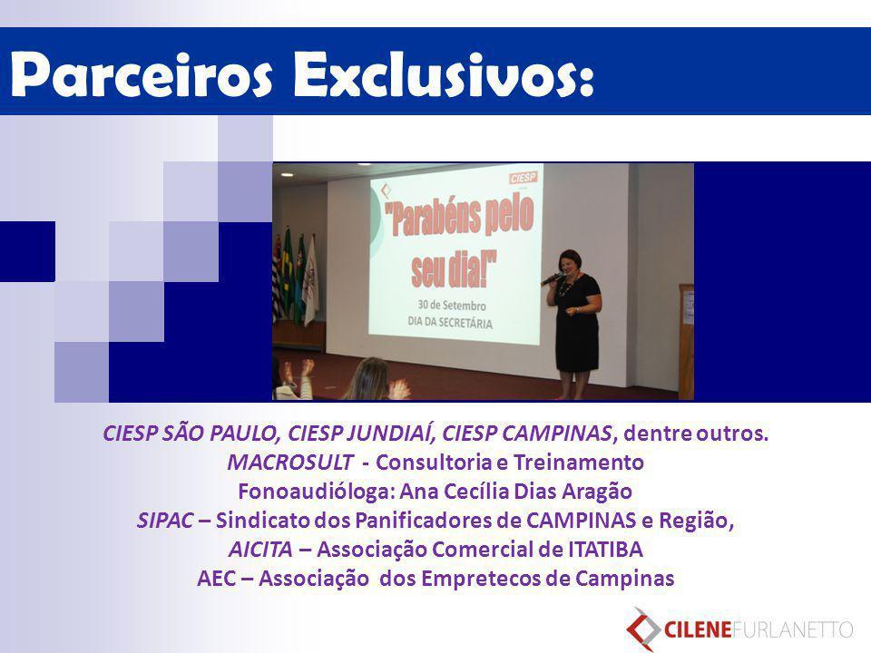 Parceiros Exclusivos: CIESP SÃO PAULO, CIESP JUNDIAÍ, CIESP CAMPINAS, dentre outros. MACROSULT - Consultoria e Treinamento Fonoaudióloga: Ana Cecília