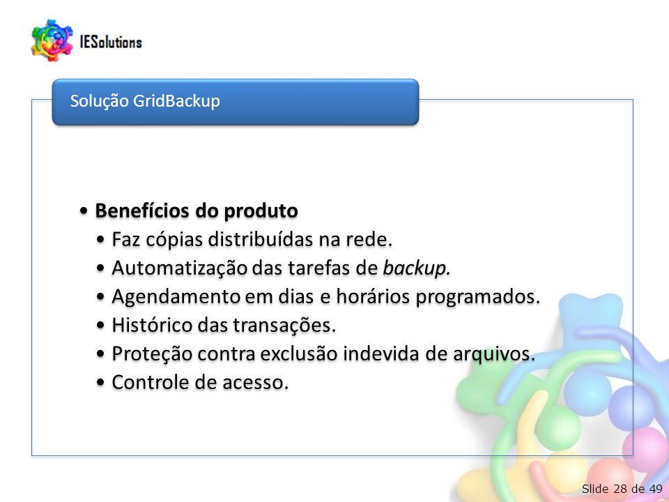 Slide 28 de 49 Benefícios do produto Faz cópias distribuídas na rede. Automatização das tarefas de backup. Agendamento em dias e horários programados.