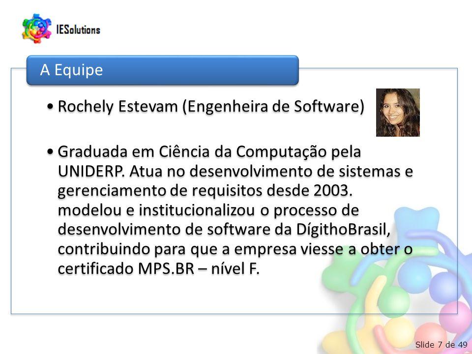 Slide 7 de 49 Rochely Estevam (Engenheira de Software) Graduada em Ciência da Computação pela UNIDERP. Atua no desenvolvimento de sistemas e gerenciam
