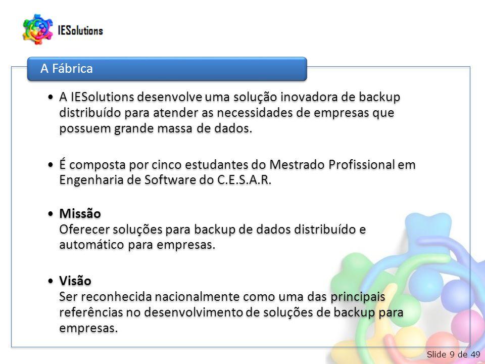 Slide 9 de 49 A IESolutions desenvolve uma solução inovadora de backup distribuído para atender as necessidades de empresas que possuem grande massa d