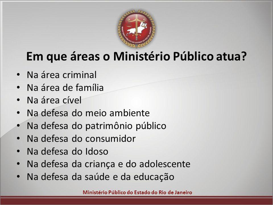 Ministério Público do Estado do Rio de Janeiro Em que áreas o Ministério Público atua? Na área criminal Na área de família Na área cível Na defesa do