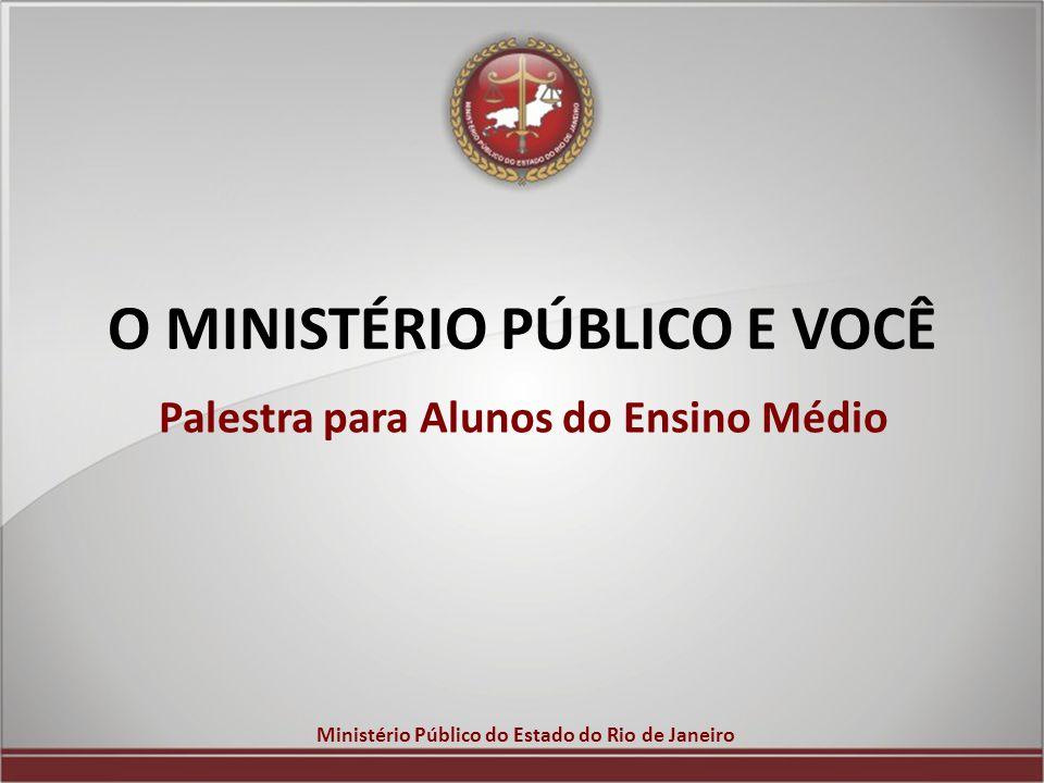 O MINISTÉRIO PÚBLICO E VOCÊ Palestra para Alunos do Ensino Médio