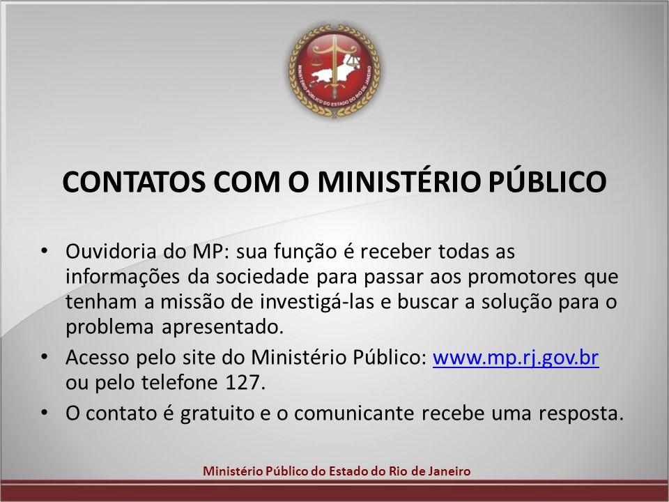 Ministério Público do Estado do Rio de Janeiro CONTATOS COM O MINISTÉRIO PÚBLICO Ouvidoria do MP: sua função é receber todas as informações da socieda