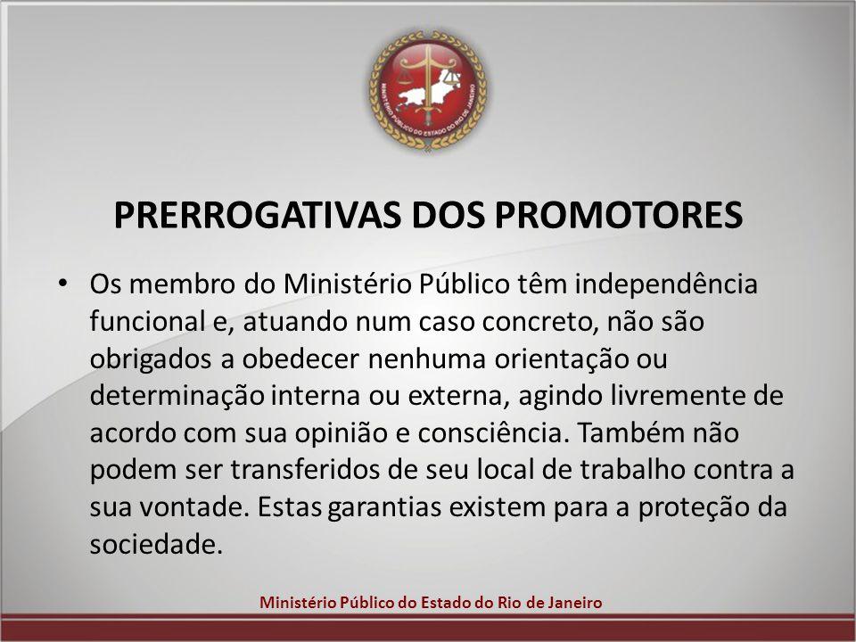 Ministério Público do Estado do Rio de Janeiro PRERROGATIVAS DOS PROMOTORES Os membro do Ministério Público têm independência funcional e, atuando num