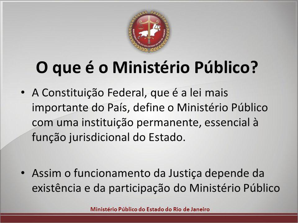Ministério Público do Estado do Rio de Janeiro O que é o Ministério Público? A Constituição Federal, que é a lei mais importante do País, define o Min