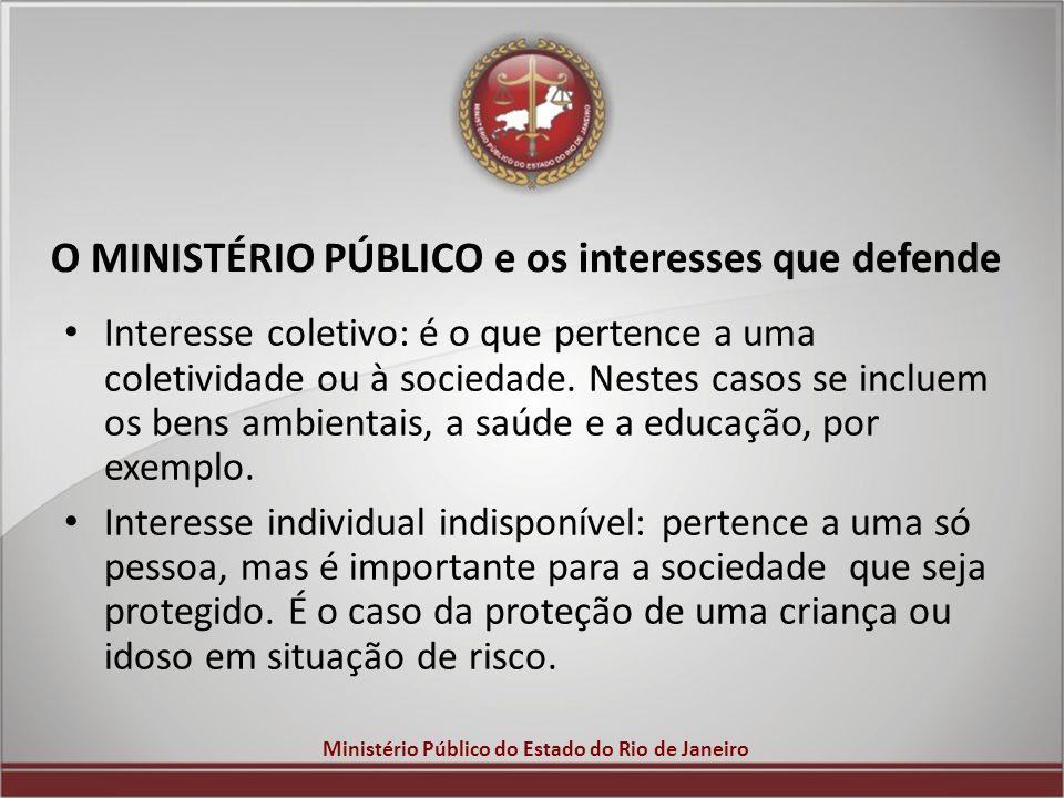 Ministério Público do Estado do Rio de Janeiro O MINISTÉRIO PÚBLICO e os interesses que defende Interesse coletivo: é o que pertence a uma coletividad