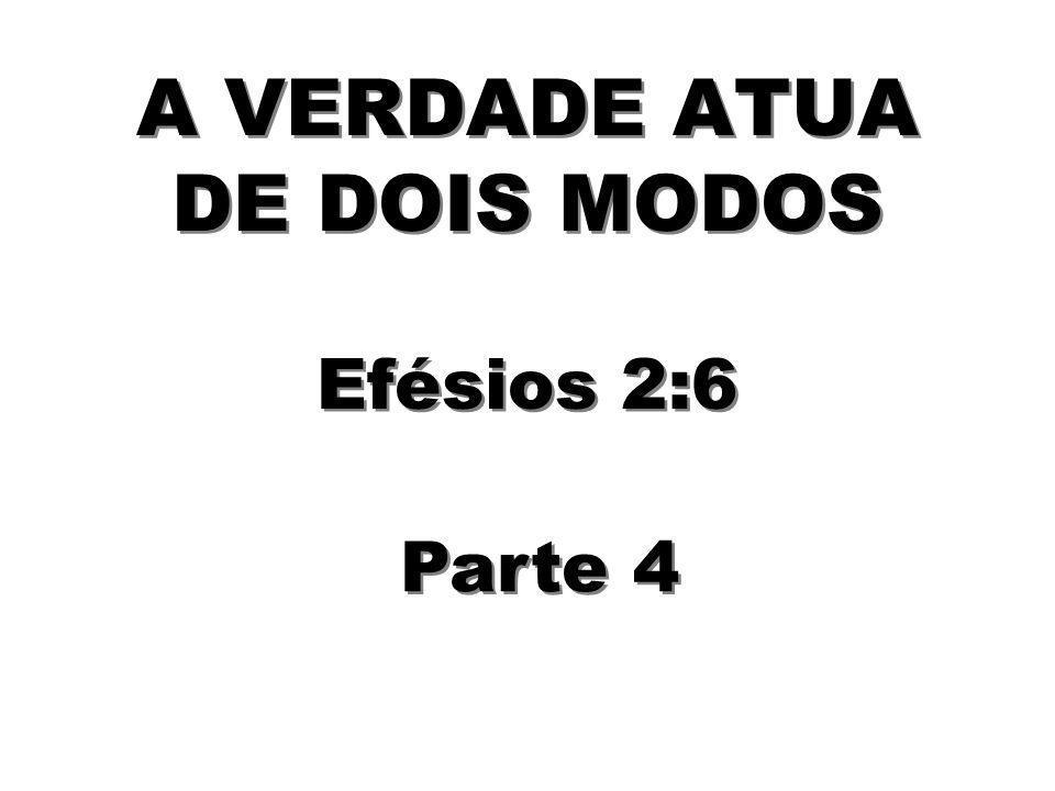 A VERDADE ATUA DE DOIS MODOS Efésios 2:6 Parte 4