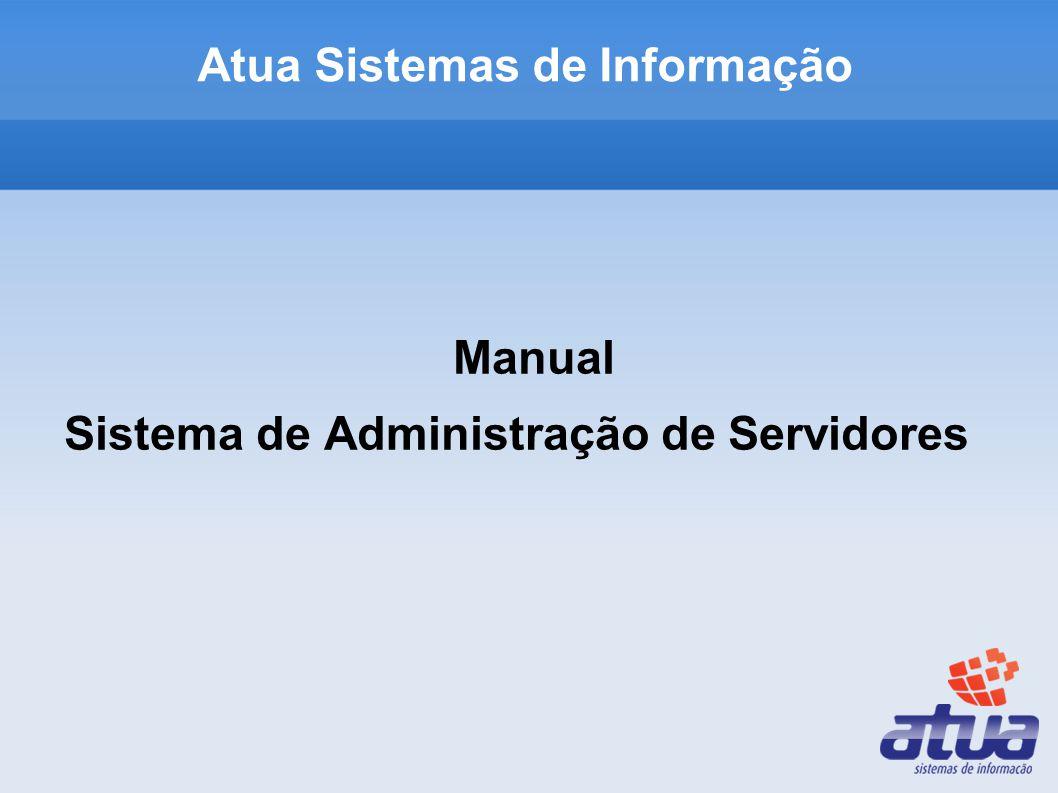 Atua Sistemas de Informação Manual Sistema de Administração de Servidores